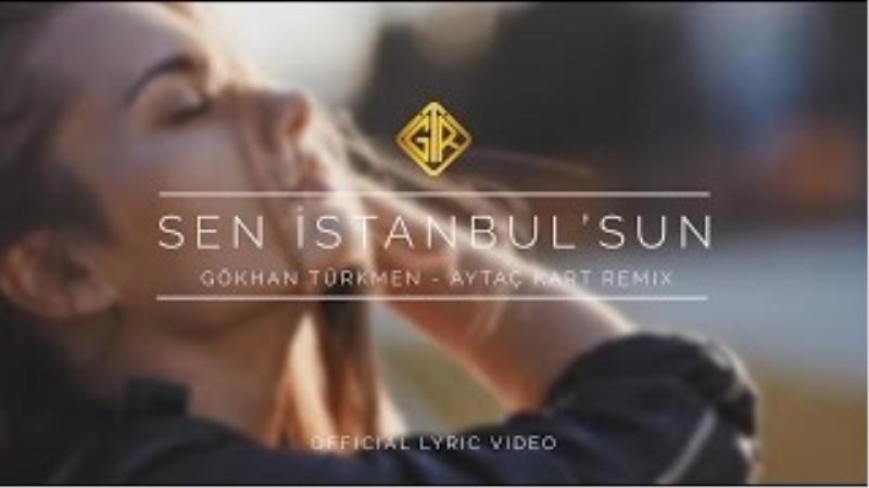Sen İstanbul'sun [Aytaç Kart Remix] - Gökhan Türkmen